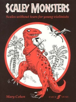 Scaley Monsters for Violin: Scales Without Tears for Young Violinists  by  Mary Cohen