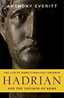 Hadrian and the Triumph of Rome. by Anthony Everitt