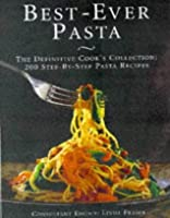 Best-ever Pasta: The Definitive Cook's Collection - 200 Step-by-step Pasta Recipes