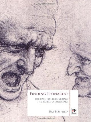 Finding Leonardo: The Case For Recovering The Battle Of Anghiari  by  Rab Hatfield