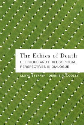 The Ethics of Death: Religious and Philosophical Perspectives in Dialogue Lloyd Steffen