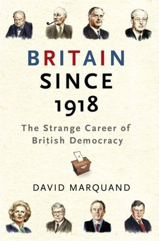 Britain Since 1918: The Strange Career Of British Democracy  by  David Marquand