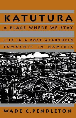 Katutura: A Place Where We Stay  by  Wade C. Pendleton