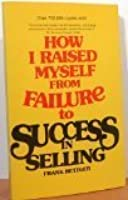 How i raised myself from failure to success in selling.