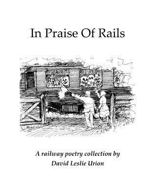 In Praise of Rails: A Railway Poetry Collection David Leslie Urion
