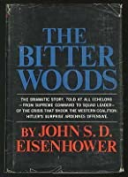 The Bitter Woods: The Dramatic Story Of Hitler'ssurprise Ardennes Offensive