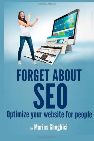 Forget about Seo: Optimize Your Website for People Mario Gheghici