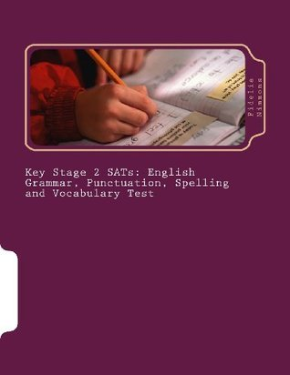 Key Stage 2 Sats: English Grammar, Punctuation, Spelling and Vocabulary Test: Essential Revision and Practice Pack with Answers Levels 3 - 5  by  Fidelia Nimmons