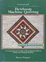 Heirloom Machine Quilting: A Comprehensive Guide to Handquilted Effects Using Your Sewing Machin