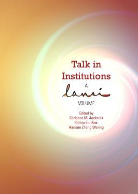 Talk in Institutions: A Lansi Volume  by  Christine M. Jacknick
