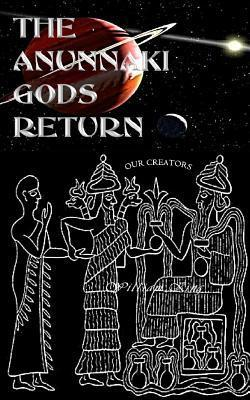 The Anunnaki Gods Return  by  William King