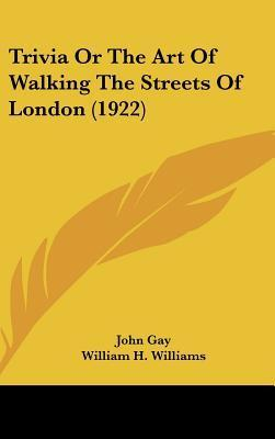 Trivia or the Art of Walking the Streets of London (1922)  by  John Gay