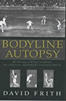Bodyline Autopsy: The Full Story of the Most Sensational Test Cricket Series - England v Australia 1932-33