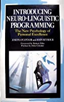 Introducing Neuro-Linguistic Programming: The New Psychology of Personal Excellence