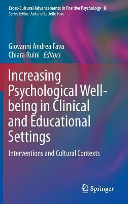 Increasing Psychological Well-Being in Clinical and Educational Settings: Interventions and Cultural Contexts Giovanni Andrea Fava