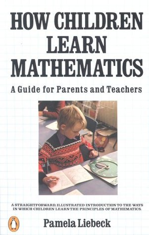 How Children Learn Mathematics: A Guide for Parents and Teachers  by  Pamela Liebeck