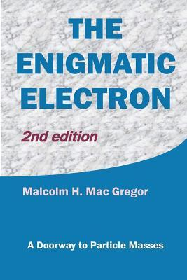 The Enigmatic Electron: A Doorway to Particle Masses  by  Malcolm H Mac Gregor