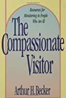 Compassionate Visitor: Resources for Ministering to People Who Are Ill