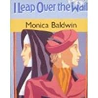 I Leap Over The Wall: A Return To The World After 28 Years In A Convent
