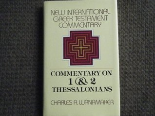 The Epistle To The Thessalonians: A Commentary On The Greek Text  by  Charles Wanamaker