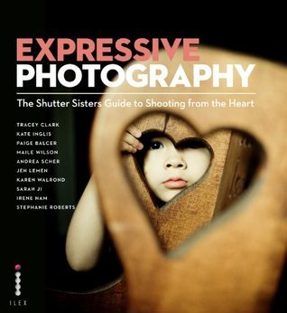 Expressive Photography.  by  the Shutter Sisters by Tracey  Clark