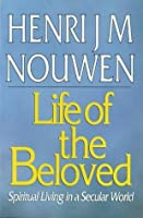 The Life of the Beloved: Spiritual Living in a Secular World