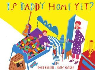 Is Daddy Home Yet? Dean Russell