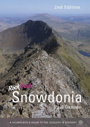 Rock Trails Snowdonia : A Hillwalkers Guide to the Geology & Scenery Paul Gannon
