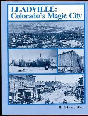 Leadville: Colorados Magic City  by  Ed Blair