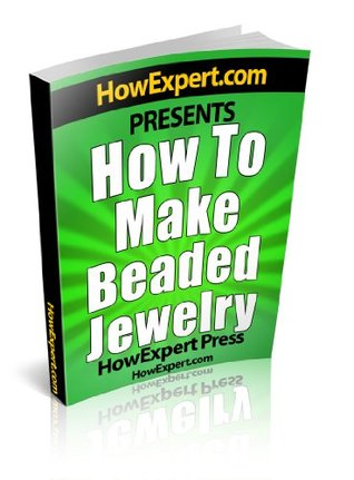 How To Make Beaded Jewelry - Your Step-By-Step Guide To Making Beaded Jewelry  by  HowExpert Press