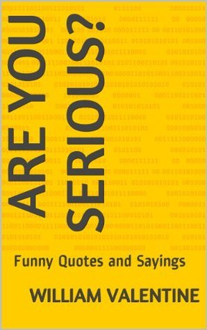 Are You Serious?: Funny Quotes and Sayings  by  William  Valentine