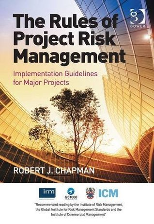 The Rules of Project Risk Management: Implementation Guidelines for Major Projects. Robert James Chapman Robert James Chapman