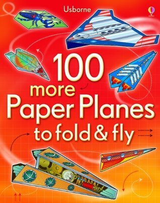 100 More Paper Planes To Fold  And  Fly  by  Andy Tudor