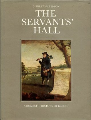The Servants Hall: A Domestic History Of Erddig Merlin Waterson
