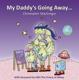 My Daddys Going Away  by  Christopher MacGregor