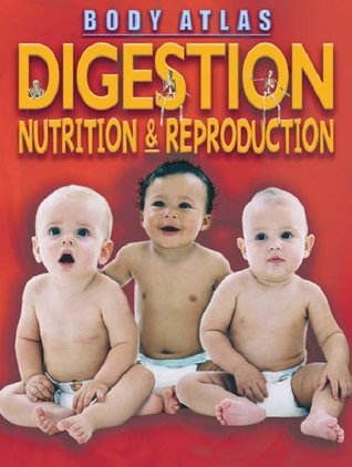Digestion, Nutrition and Reproduction  by  Steve Parker