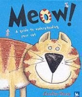 Meow!: A Guide to Understanding Your Cat  by  Caroline Heens