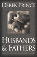 Husbands and Fathers: Re-discover the Creator's Purpose for Men