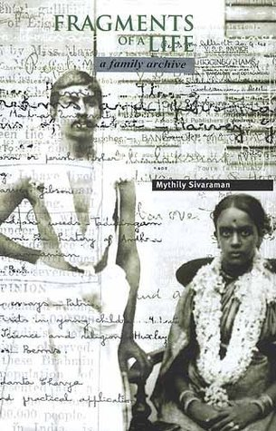 Fragments of Life: A Family Archive  by  Mythily Sivaraman