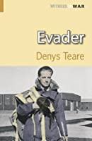 Evader: A Story of Escape and Evasion Behind Enemy Lines (Witness to War)