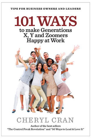 101 Ways to Make Generations X, Y and Zoomers Happy at Work  by  Cheryl Cran