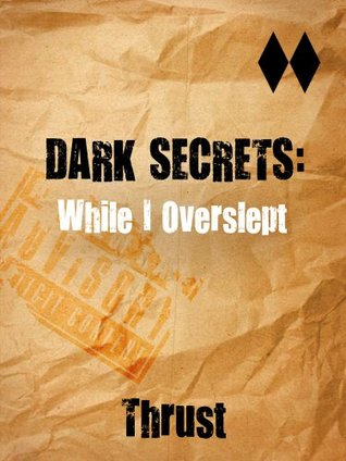 Dark Secrets: While I Overslept  by  Thrust
