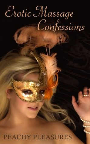 Erotic Massage Confessions  by  Peachy Pleasures