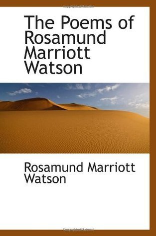 The Poems of Rosamund Marriott Watson  by  Rosamund Marriott Watson