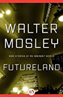 Futureland: Nine Stories of an Imminent World