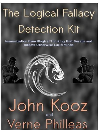 The Logical Fallacy Detection Kit: Immunization from Illogical Thinking that Derails and Infects Otherwise Lucid Minds  by  John Kooz