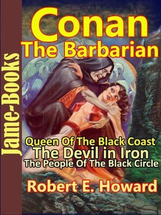Queen Of The Black Coast, The Devil in Iron, The People Of The Black Circle: Conan the Barbarain Robert E. Howard