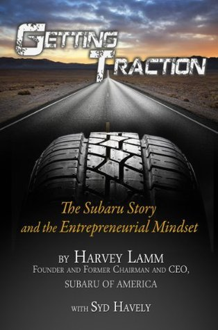 Getting Traction The Subaru Story and Entreprenurial Mindset Syd Havely