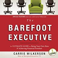 The Barefoot Executive: The Ultimate Guide to Being Your Own Boss and Achieving Financial Freedom