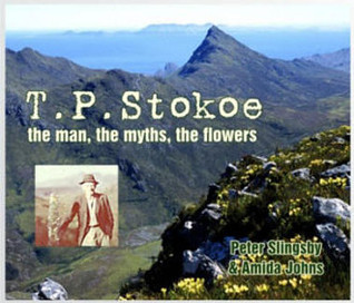 T.P. Stokoe: the man, the myths, the flowers  by  Peter Slingsby